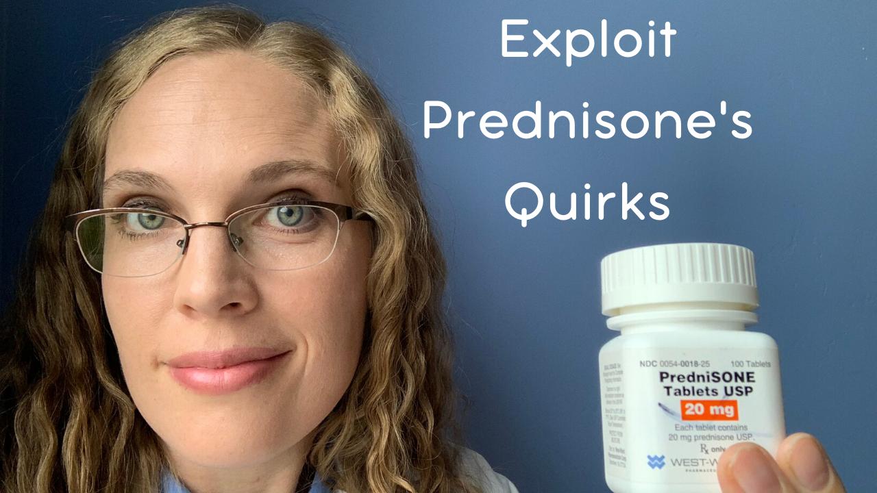 Exploit Prednisone's Quirks